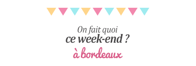 Les sorties du week-end à Bordeaux